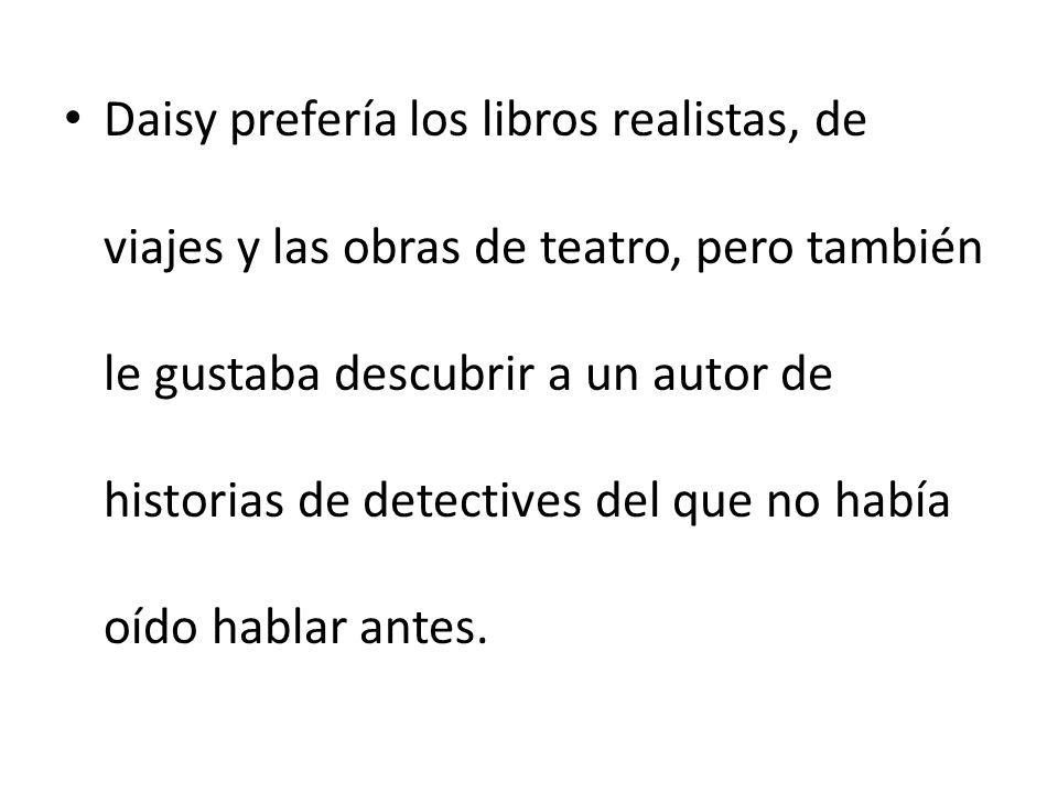 Daisy prefería los libros realistas, de viajes y las obras de teatro, pero también le gustaba descubrir a un autor de historias de detectives del que