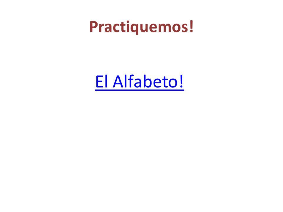 Practiquemos! El Alfabeto!