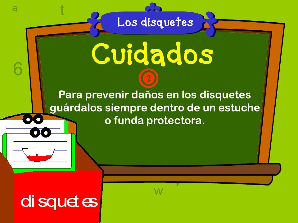 a c t w 6 9 l D a c t w A T 6 9 D A T l w l w c 6 9 Cuidados Con cuidado, inserta los disquetes dentro de la unidad de disco. 1 Ten mucho cuidado al s