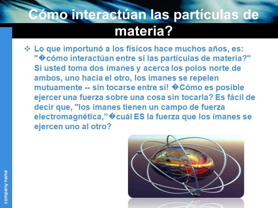 company name Cómo interactúan las partículas de materia.