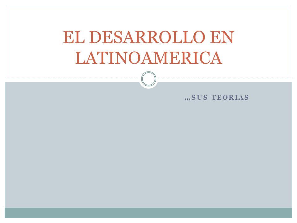 Desde los años cincuenta, dos grandes teorías han dominado la escena académica sobre el subdesarrollo latinoamericano: la Teoría de la Modernización y, posteriormente, la Teoría de la Dependencia.