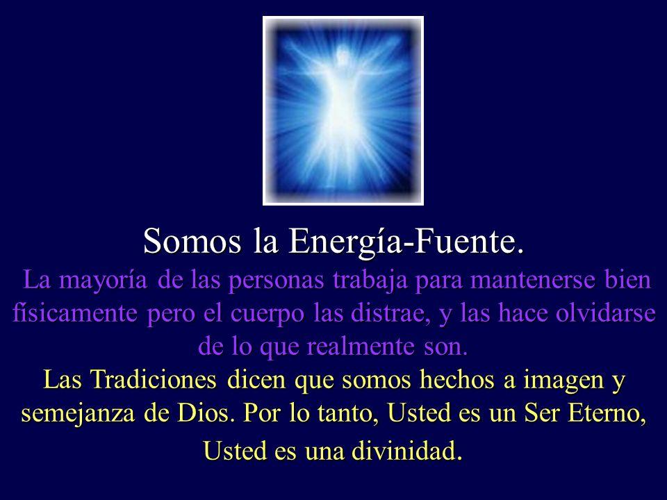 Muchas personas se definen por su cuerpo. En verdad, somos energia. Se Usted le pregunta a un Físico Cuántico de qué está compuesto el Universo el le