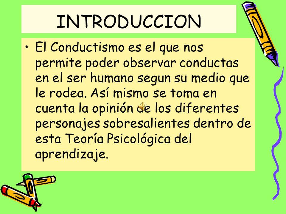 OBJETIVOS 1.Dar a conocer que es El Conductismo. 2.Señalar los diferentes exponentes del Conductismo y cuales son los orígenes de la teoría psicológic