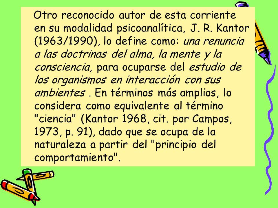 Según su fundador John Watson; El Conductismo es una escuela natural que se arroja todo el campo de las adaptaciones humanas. Para B. F. Skinner se tr
