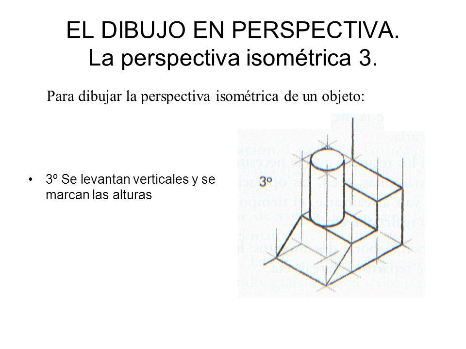 EL DIBUJO EN PERSPECTIVA. La perspectiva isométrica 3. 3º Se levantan verticales y se marcan las alturas Para dibujar la perspectiva isométrica de un