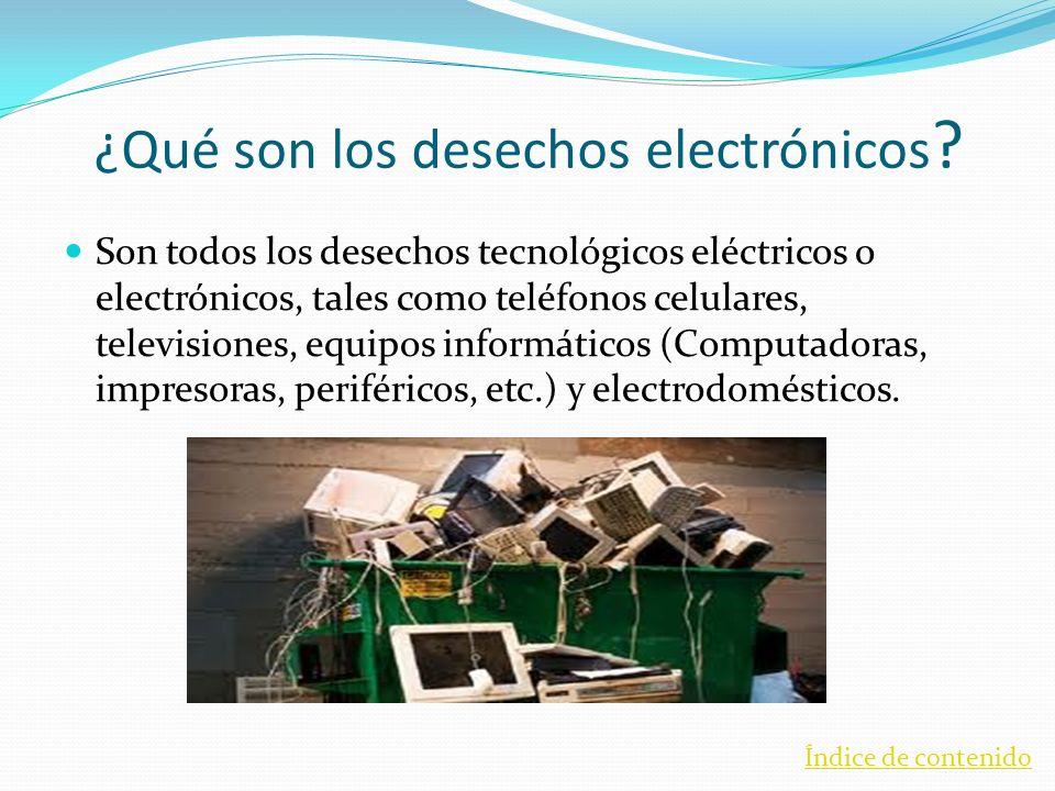 ¿Qué son los desechos electrónicos ? Son todos los desechos tecnológicos eléctricos o electrónicos, tales como teléfonos celulares, televisiones, equi