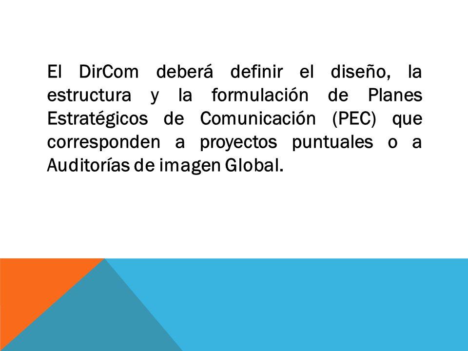 El DirCom deberá definir el diseño, la estructura y la formulación de Planes Estratégicos de Comunicación (PEC) que corresponden a proyectos puntuales