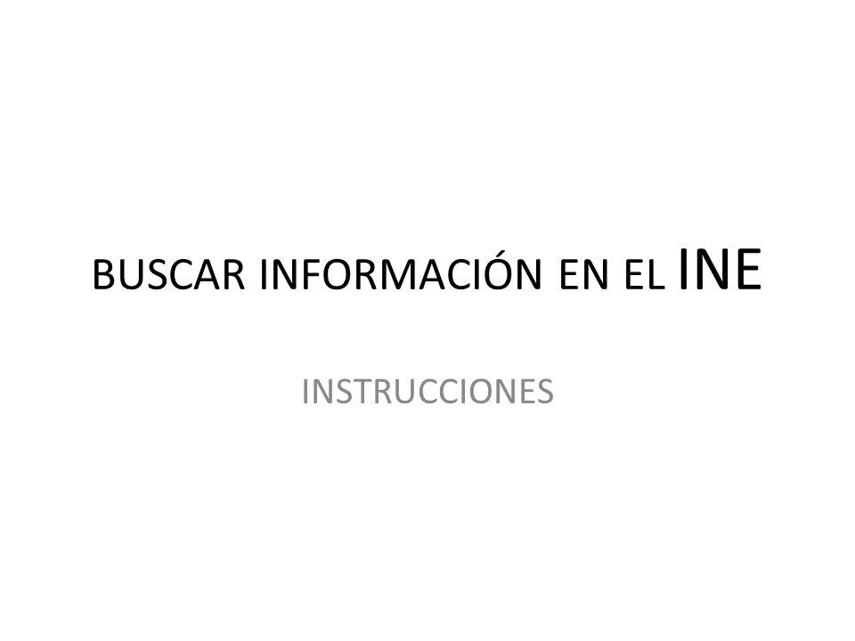 BUSCAR INFORMACIÓN EN EL INE INSTRUCCIONES