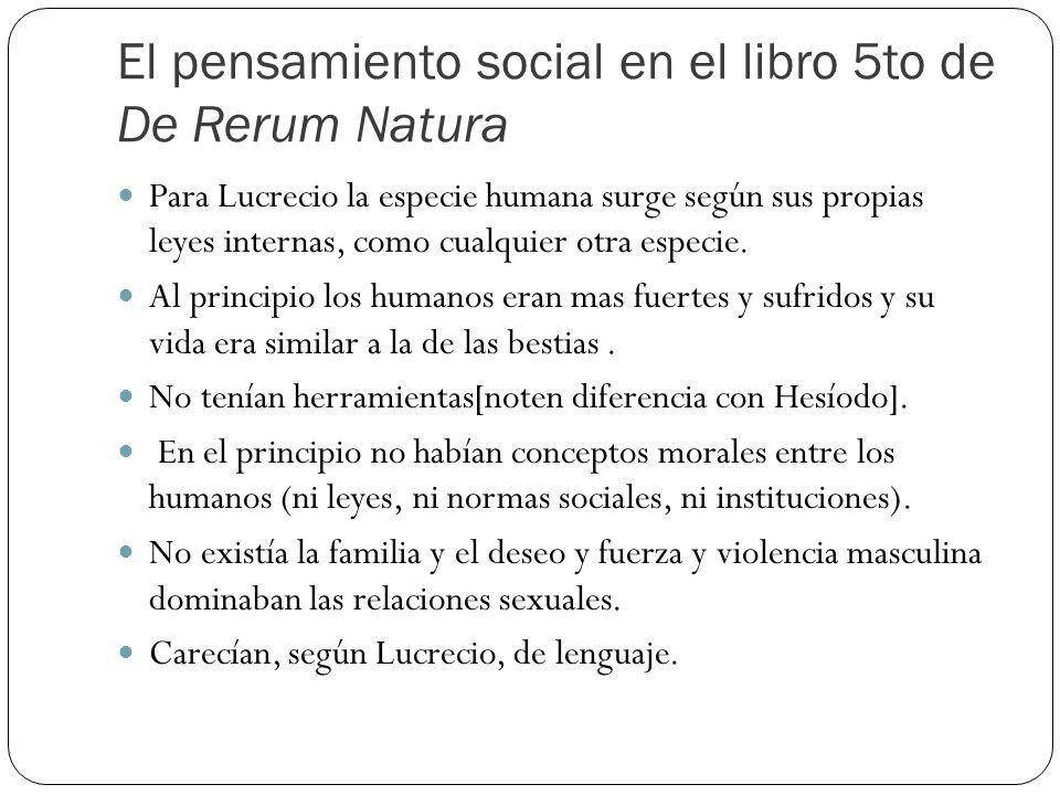 El pensamiento social en el libro 5to de De Rerum Natura Para Lucrecio la especie humana surge según sus propias leyes internas, como cualquier otra especie.