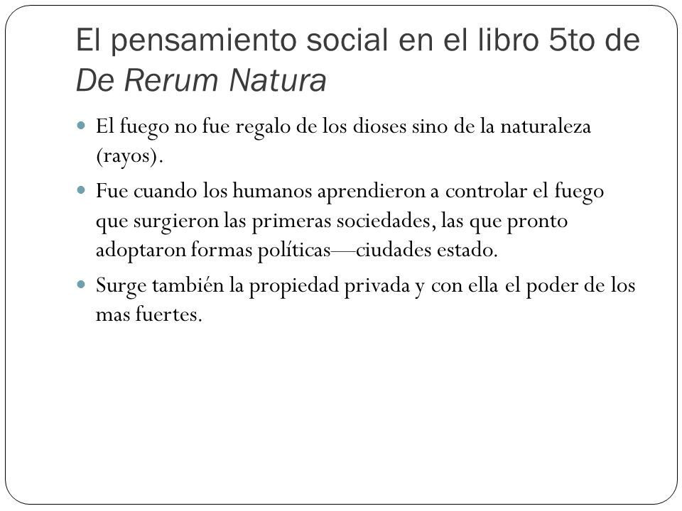 El pensamiento social en el libro 5to de De Rerum Natura El fuego no fue regalo de los dioses sino de la naturaleza (rayos).