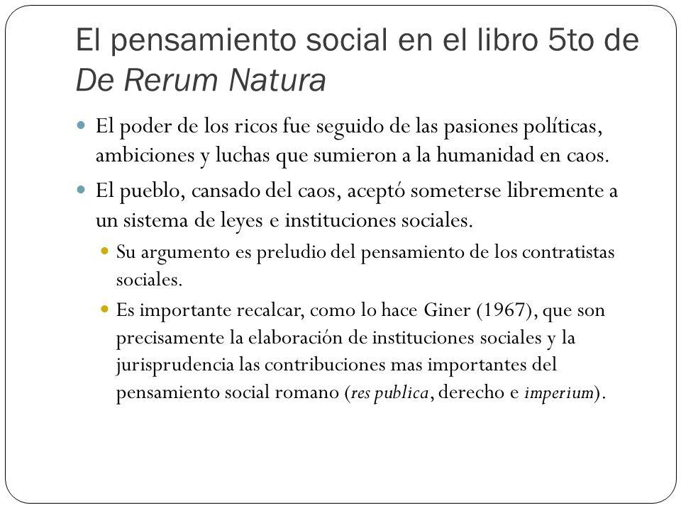 El pensamiento social en el libro 5to de De Rerum Natura El poder de los ricos fue seguido de las pasiones políticas, ambiciones y luchas que sumieron a la humanidad en caos.