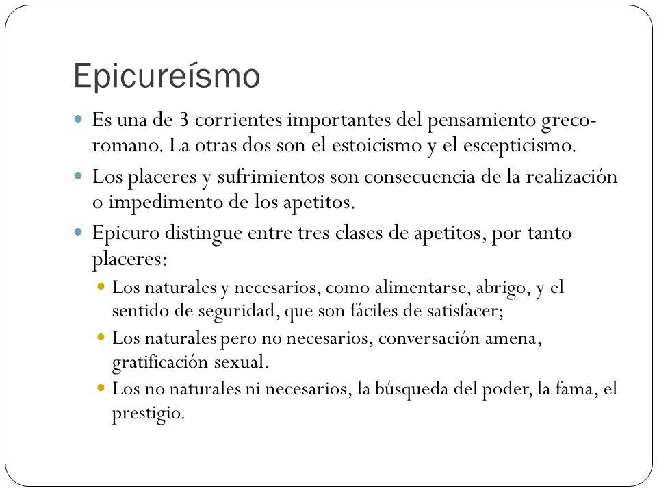 Epicureísmo Es una de 3 corrientes importantes del pensamiento greco- romano.