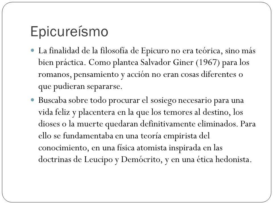 Epicureísmo La finalidad de la filosofía de Epicuro no era teórica, sino más bien práctica.