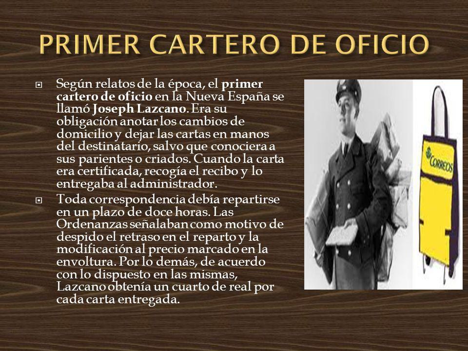 Según relatos de la época, el primer cartero de oficio en la Nueva España se llamó Joseph Lazcano. Era su obligación anotar los cambios de domicilio y