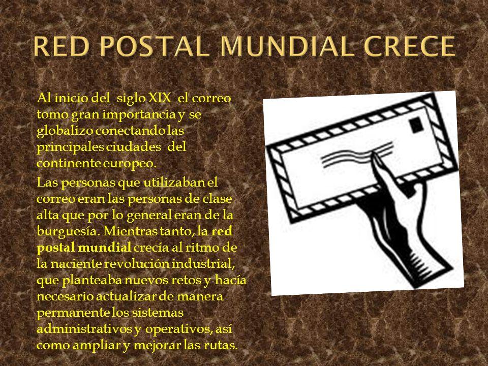 Al inicio del siglo XIX el correo tomo gran importancia y se globalizo conectando las principales ciudades del continente europeo. Las personas que ut