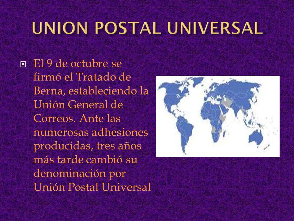 El 9 de octubre se firmó el Tratado de Berna, estableciendo la Unión General de Correos. Ante las numerosas adhesiones producidas, tres años más tarde