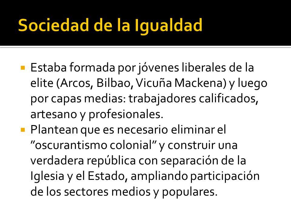 Estaba formada por jóvenes liberales de la elite (Arcos, Bilbao, Vicuña Mackena) y luego por capas medias: trabajadores calificados, artesano y profes