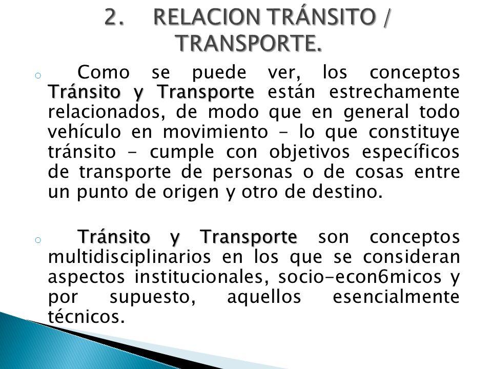 Tránsito y Transporte o Como se puede ver, los conceptos Tránsito y Transporte están estrechamente relacionados, de modo que en general todo vehículo