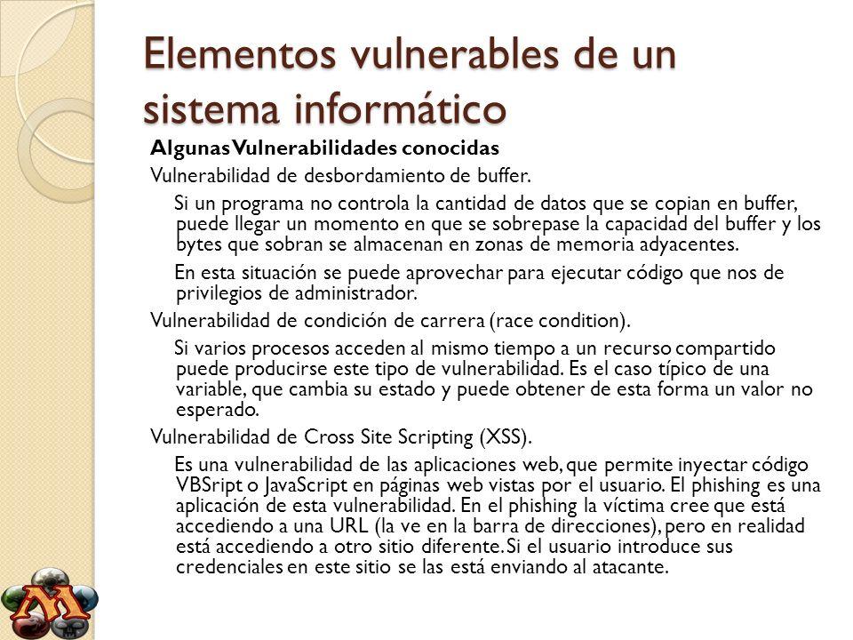 Elementos vulnerables de un sistema informático Algunas Vulnerabilidades conocidas Vulnerabilidad de desbordamiento de buffer. Si un programa no contr