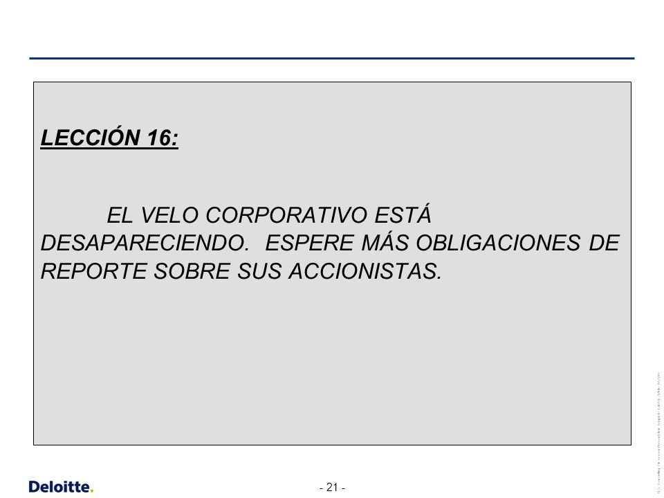- 21 - U.S. Consulting On-screen Presentation Template_LARGE_White_042707 LECCIÓN 16: EL VELO CORPORATIVO ESTÁ DESAPARECIENDO. ESPERE MÁS OBLIGACIONES