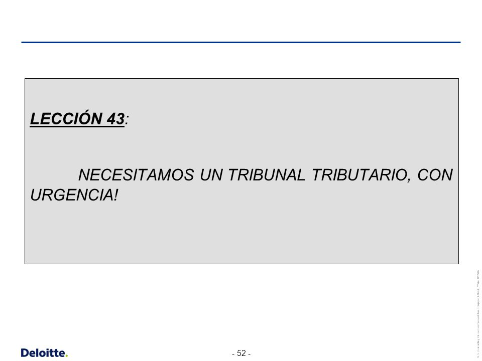 - 52 - U.S. Consulting On-screen Presentation Template_LARGE_White_042707 LECCIÓN 43: NECESITAMOS UN TRIBUNAL TRIBUTARIO, CON URGENCIA!