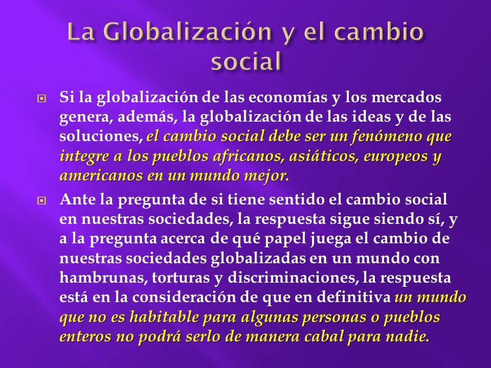 Las sociedades se vuelven interdependientes en todos los aspectos de su vida: político, económico y cultural.