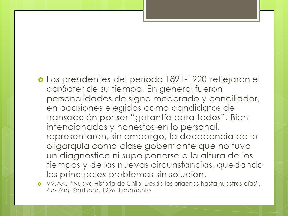 Los presidentes del período 1891-1920 reflejaron el carácter de su tiempo. En general fueron personalidades de signo moderado y conciliador, en ocasio