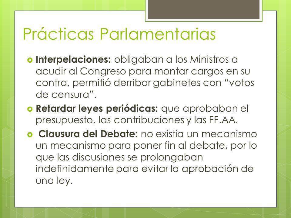 Prácticas Parlamentarias Interpelaciones: obligaban a los Ministros a acudir al Congreso para montar cargos en su contra, permitió derribar gabinetes