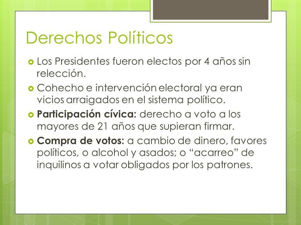 Derechos Políticos Los Presidentes fueron electos por 4 años sin relección. Cohecho e intervención electoral ya eran vicios arraigados en el sistema p