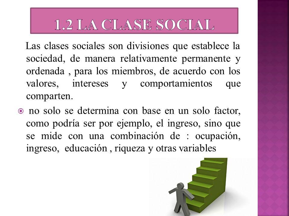 Las clases sociales son divisiones que establece la sociedad, de manera relativamente permanente y ordenada, para los miembros, de acuerdo con los val