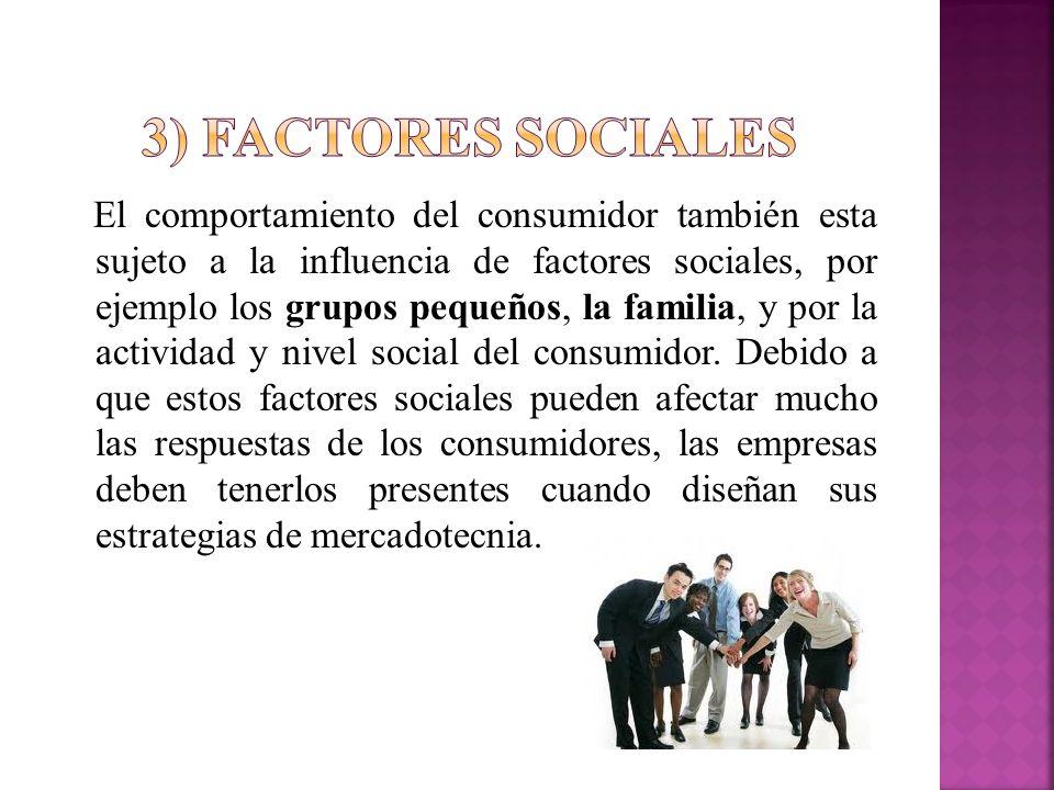 El comportamiento del consumidor también esta sujeto a la influencia de factores sociales, por ejemplo los grupos pequeños, la familia, y por la activ