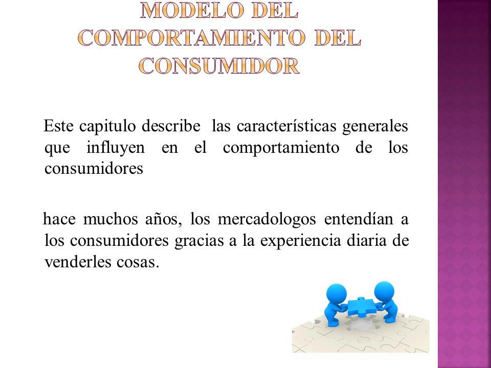 Este capitulo describe las características generales que influyen en el comportamiento de los consumidores hace muchos años, los mercadologos entendía