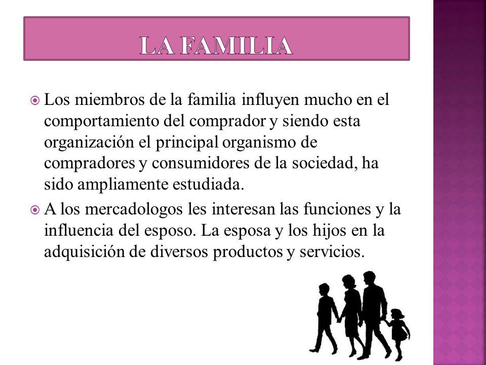 Los miembros de la familia influyen mucho en el comportamiento del comprador y siendo esta organización el principal organismo de compradores y consum