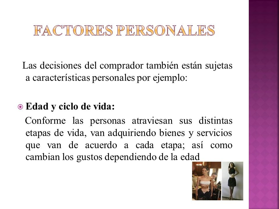 Las decisiones del comprador también están sujetas a características personales por ejemplo: Edad y ciclo de vida: Conforme las personas atraviesan su