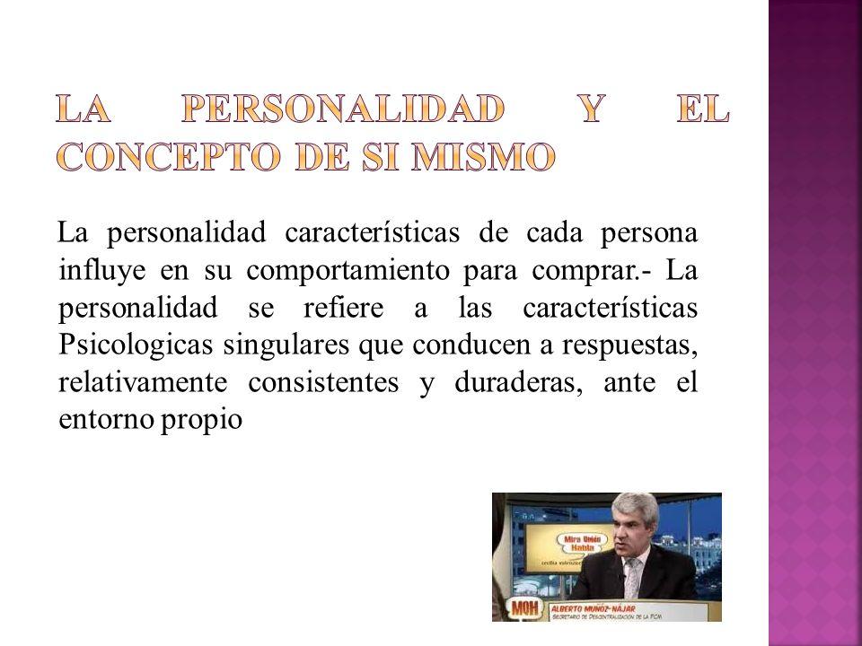 La personalidad características de cada persona influye en su comportamiento para comprar.- La personalidad se refiere a las características Psicologi