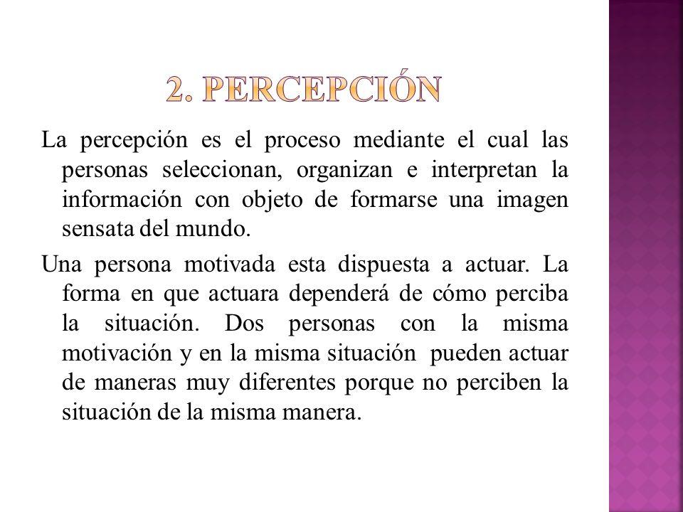 La percepción es el proceso mediante el cual las personas seleccionan, organizan e interpretan la información con objeto de formarse una imagen sensat