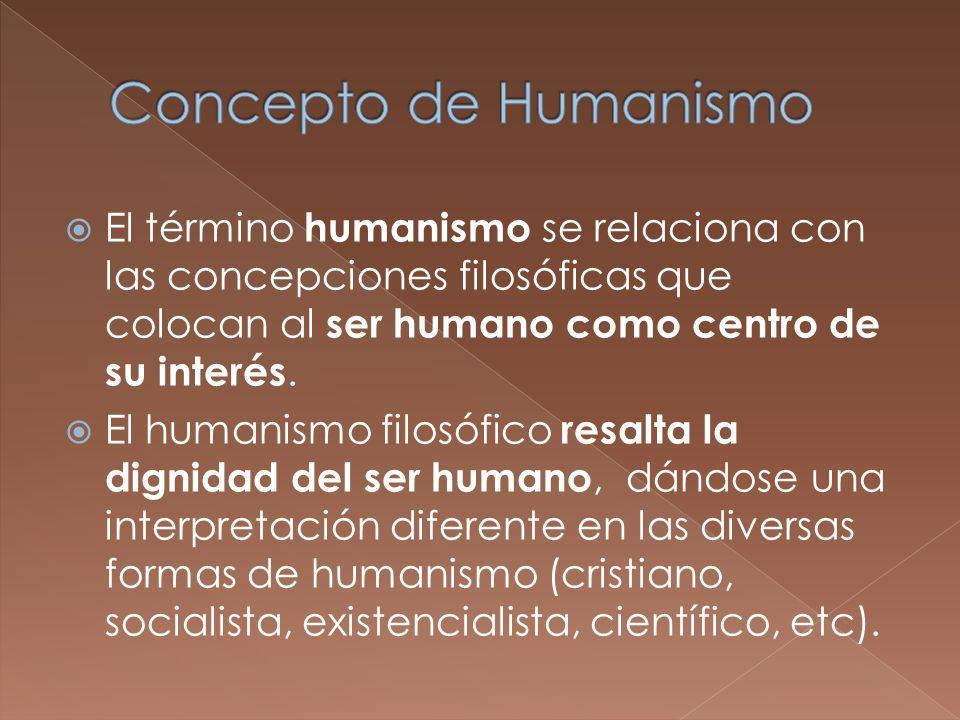 El término humanismo se relaciona con las concepciones filosóficas que colocan al ser humano como centro de su interés. El humanismo filosófico resalt