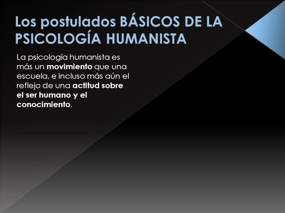 La psicología humanista es más un movimiento que una escuela, e incluso más aún el reflejo de una actitud sobre el ser humano y el conocimiento.