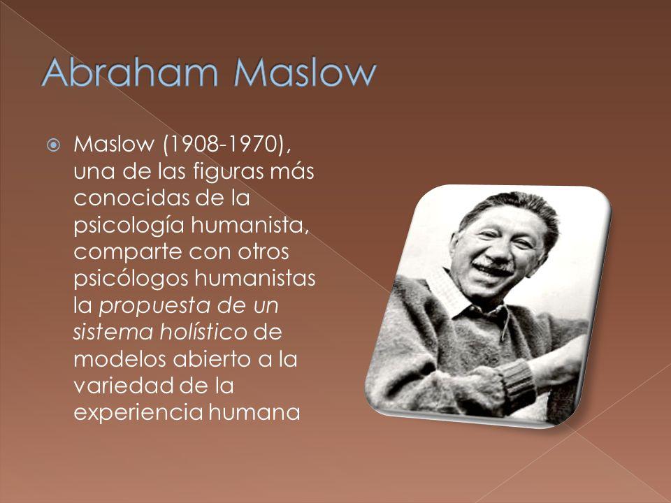 Maslow (1908-1970), una de las figuras más conocidas de la psicología humanista, comparte con otros psicólogos humanistas la propuesta de un sistema h