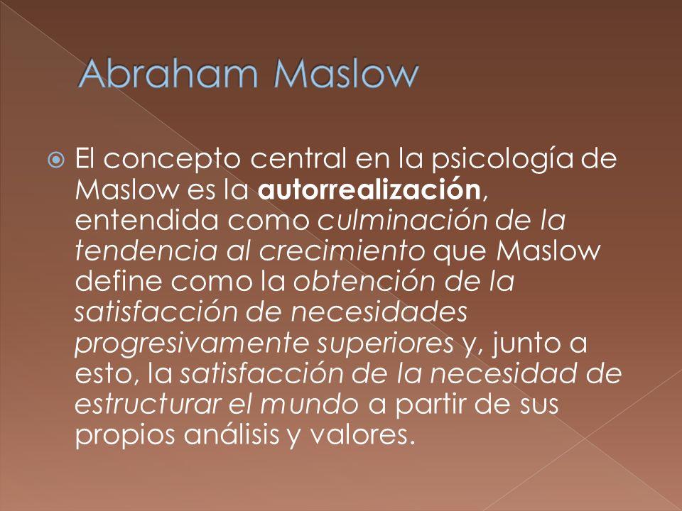 El concepto central en la psicología de Maslow es la autorrealización, entendida como culminación de la tendencia al crecimiento que Maslow define com