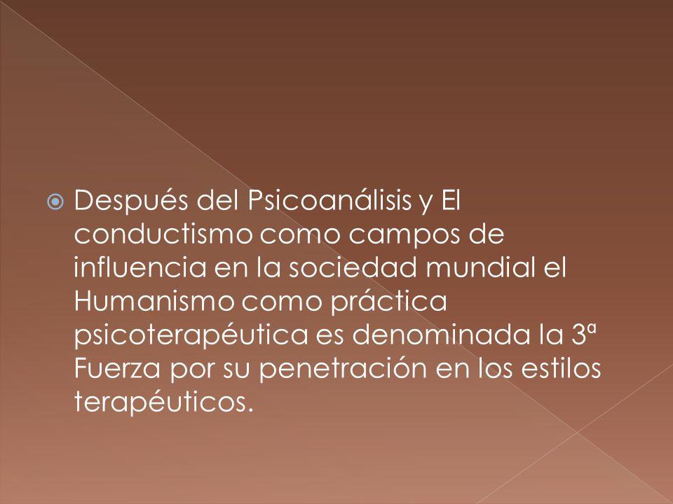 Después del Psicoanálisis y El conductismo como campos de influencia en la sociedad mundial el Humanismo como práctica psicoterapéutica es denominada