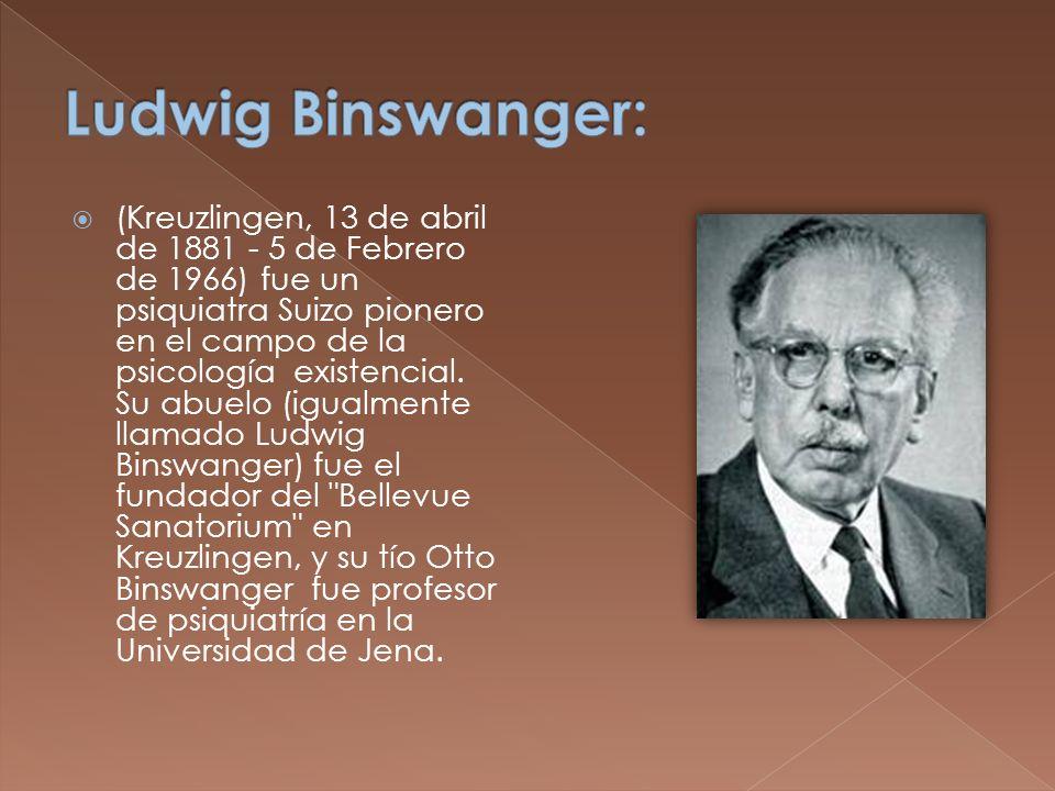 (Kreuzlingen, 13 de abril de 1881 - 5 de Febrero de 1966) fue un psiquiatra Suizo pionero en el campo de la psicología existencial. Su abuelo (igualme