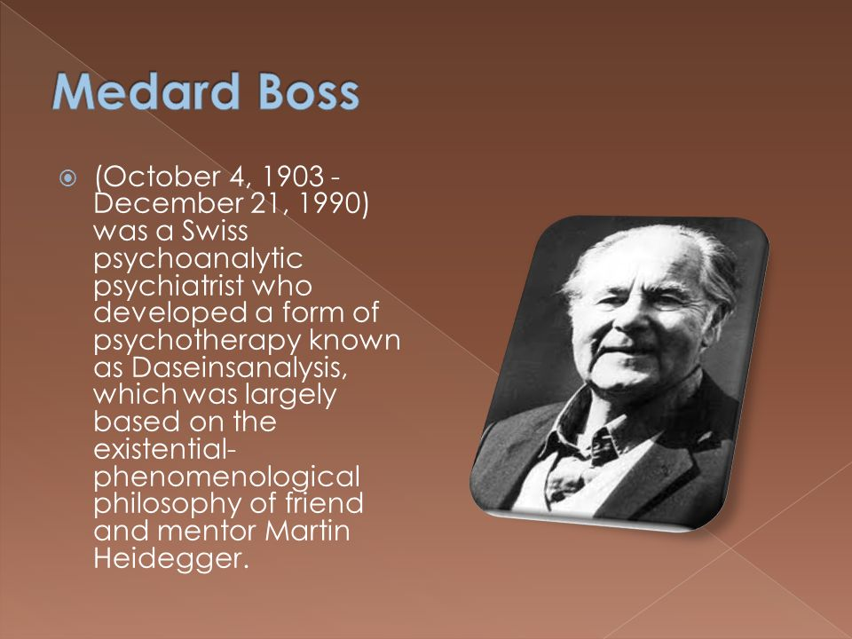 (October 4, 1903 - December 21, 1990) was a Swiss psychoanalytic psychiatrist who developed a form of psychotherapy known as Daseinsanalysis, which was largely based on the existential- phenomenological philosophy of friend and mentor Martin Heidegger.
