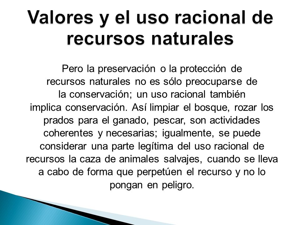 Pero la preservación o la protección de recursos naturales no es sólo preocuparse de la conservación; un uso racional también implica conservación. As