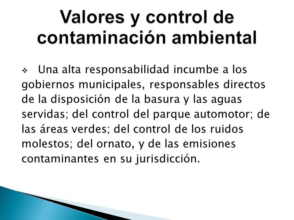 Una alta responsabilidad incumbe a los gobiernos municipales, responsables directos de la disposición de la basura y las aguas servidas; del control d