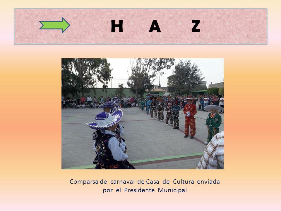 H A Z Comparsa de carnaval de Casa de Cultura enviada por el Presidente Municipal
