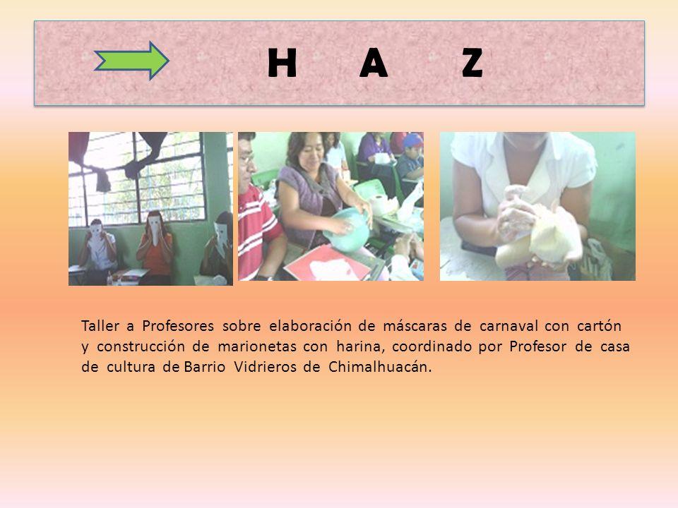 H A Z Taller a Profesores sobre elaboración de máscaras de carnaval con cartón y construcción de marionetas con harina, coordinado por Profesor de casa de cultura de Barrio Vidrieros de Chimalhuacán.