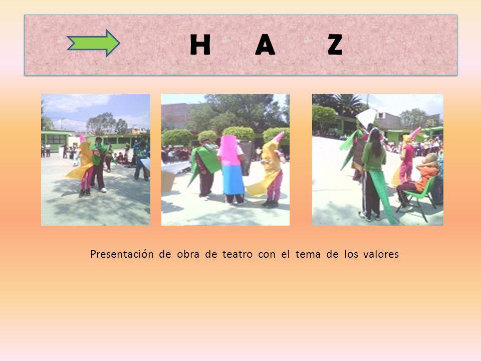 H A Z Presentación de obra de teatro con el tema de los valores