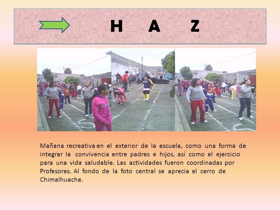 H A Z Mañana recreativa en el exterior de la escuela, como una forma de integrar la convivencia entre padres e hijos, así como el ejercicio para una vida saludable.
