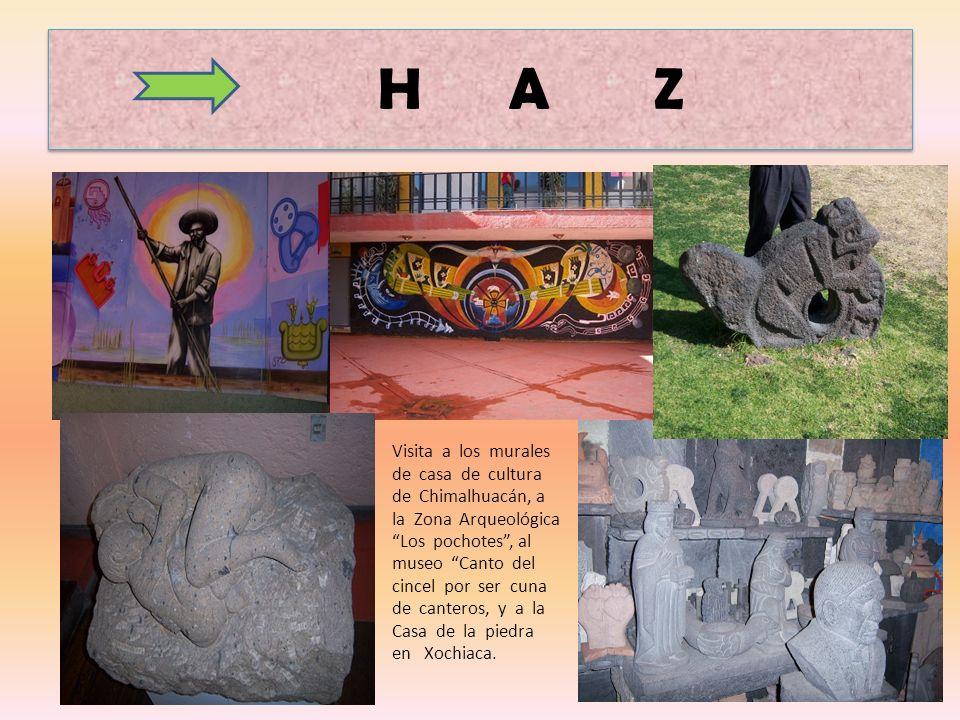 H A Z Visita a los murales de casa de cultura de Chimalhuacán, a la Zona Arqueológica Los pochotes, al museo Canto del cincel por ser cuna de canteros, y a la Casa de la piedra en Xochiaca.
